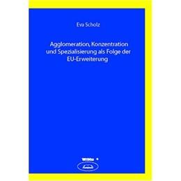 Abbildung von Scholz   Die ökonomischen Effekte einer EU-Osterweiterung auf die Agglomeration, Konzentration und Spezialisierung der Industrie in der EU   2007