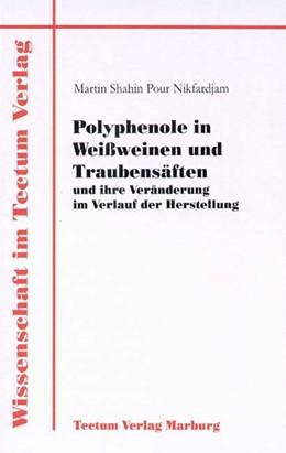 Abbildung von Pour Nikfardjam | Polyphenole in Weissweinen und Traubensäften und ihre Veränderung im Verlauf der Herstellung | 2002