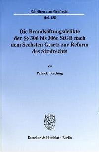 Die Brandstiftungsdelikte der §§ 306 bis 306c StGB nach dem Sechsten Gesetz zur Reform des Strafrechts. | Liesching, 2002 | Buch (Cover)