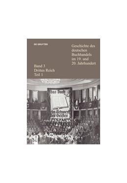 Abbildung von Fischer / Wittmann | Geschichte des deutschen Buchhandels im 19. und 20. Jahrhundert. Band 3: Drittes Reich. Teilband 1 | 2015 | Bd. 3: Drittes Reich