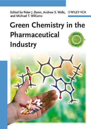 Green Chemistry in the Pharmaceutical Industry | Dunn / Wells / Williams, 2010 | Buch (Cover)
