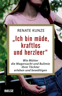 Abbildung von Kunze | »Ich bin müde, kraftlos und herzleer« | 2016 | Wie Mütter die Magersucht und ... | 171