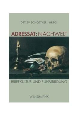 Abbildung von Schöttker | Adressat: Nachwelt | 2008 | 2008 | Briefkultur und Ruhmbildung