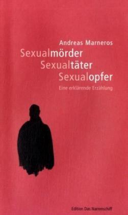Abbildung von Marneros | Sexualmörder - Sexualtäter - Sexualopfer | 3., erw. u. überarb. Neuaufl. | 2007