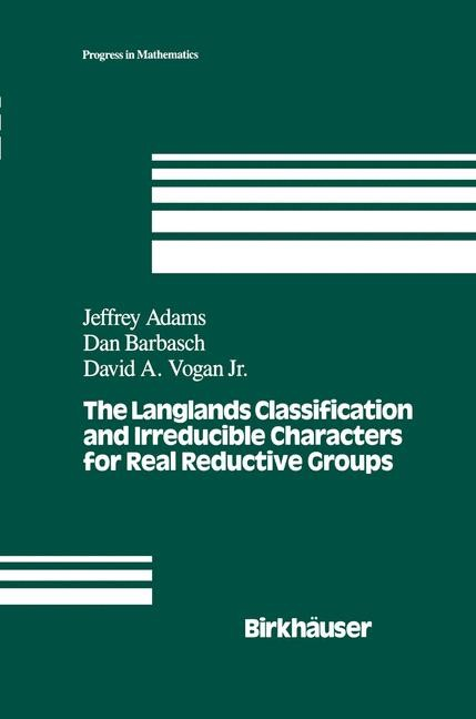 The Langlands Classification and Irreducible Characters for Real Reductive Groups | Adams / Barbasch / Vogan, 1992 | Buch (Cover)