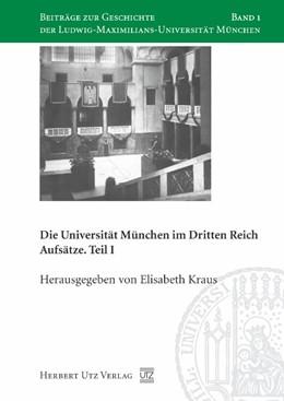 Abbildung von Kraus | Die Universität München im Dritten Reich | 2006 | Aufsätze. Teil I | 1