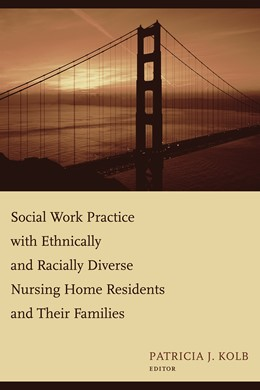 Abbildung von Kolb | Social Work Practice with Ethnically and Racially Diverse Nursing Home Residents and Their Families | 2007