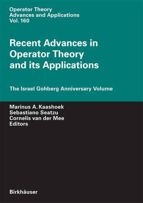 Recent Advances in Operator Theory and Its Applications   Kaashoek / Seatzu / van der Mee, 2005   Buch (Cover)