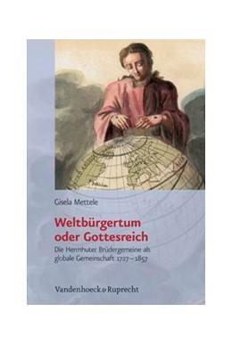 Abbildung von Mettele   Weltbürgertum oder Gottesreich   2009   Die Herrnhuter Brüdergemeine a...   Band 004