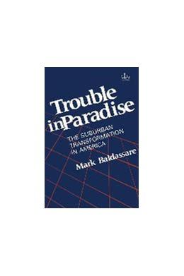 Abbildung von Baldassare   Trouble in Paradise   1988   The Suburban Transformation in...