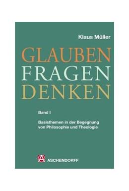 Abbildung von Müller | Glauben - Fragen - Denken | 2012 | Band 1: Basisthemen in der Beg...