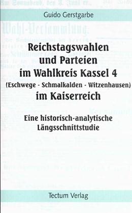 Abbildung von Gerstgarbe | Reichstagswahlen und Parteien im Wahlkreis Kassel 4 (Eschwege - Schmalkalden - Witzenhausen) im Kaiserreich | 2002 | Eine historisch-analytische Lä...