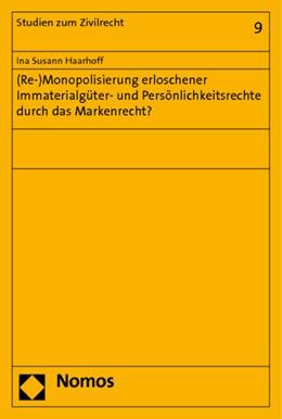 Abbildung von Haarhoff   (Re-)Monopolisierung erloschener Immaterialgüter- und Persönlichkeitsrechte durch das Markenrecht?   2006