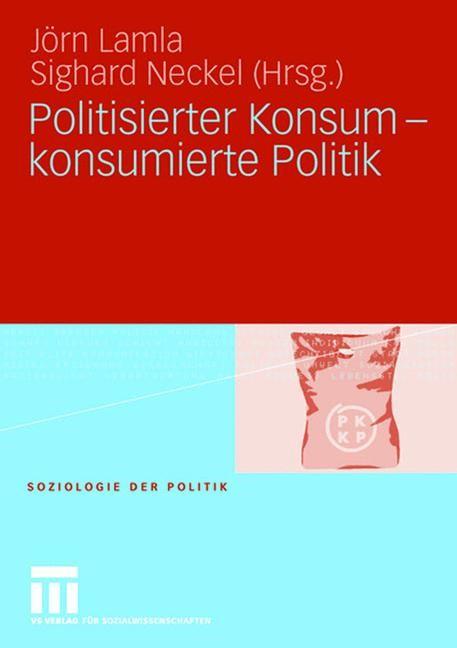 Abbildung von Lamla / Neckel   Politisierter Konsum - konsumierte Politik   2006