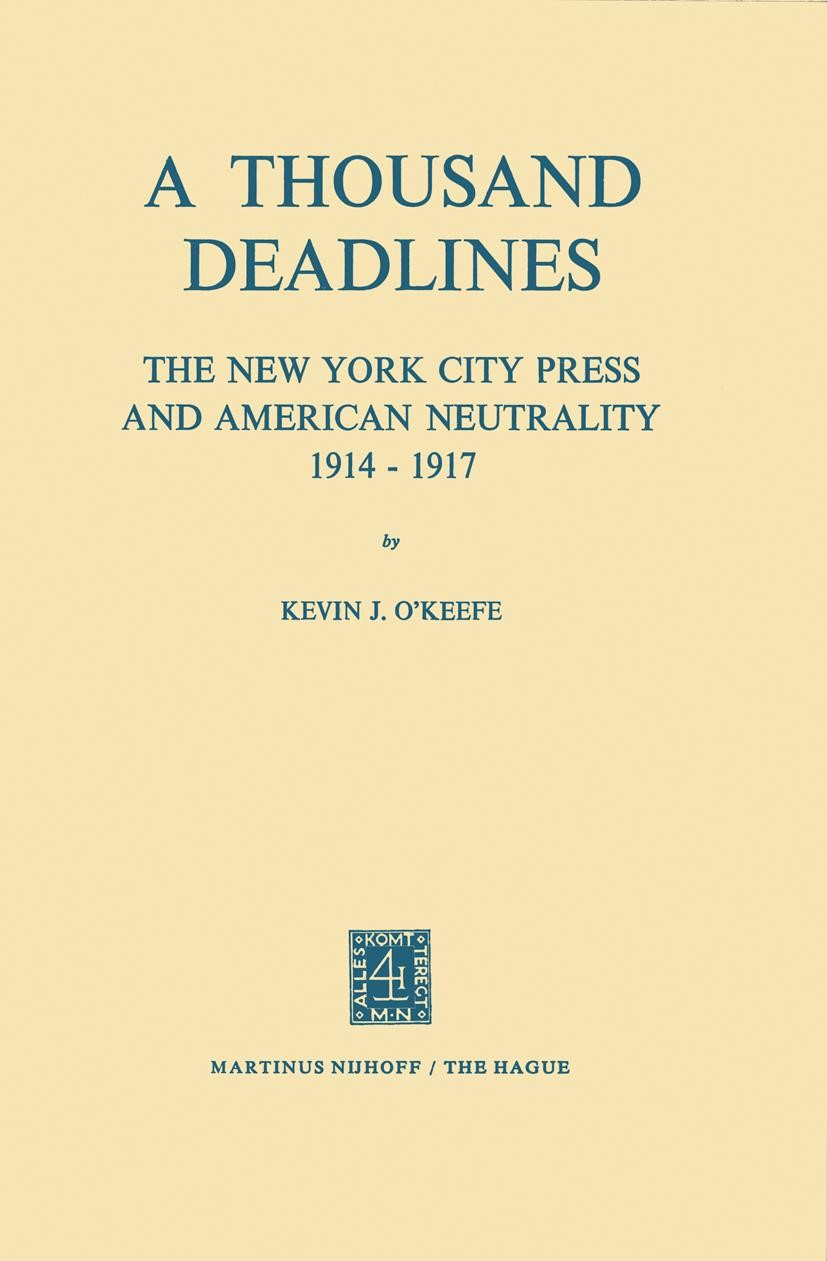 A Thousand Deadlines: The New York City Press and American Neutrality, 1914–17 | O'Keefe, 1972 | Buch (Cover)