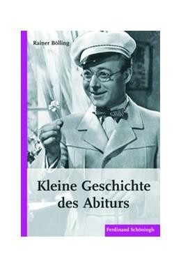 Abbildung von Bölling   Kleine Geschichte des Abiturs   1. Aufl. 2010   2010