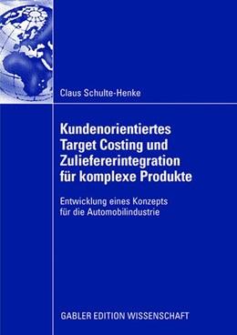 Abbildung von Schulte-Henke | Kundenorientiertes Target Costing und Zuliefererintegration für komplexe Produkte | 2008 | Entwicklung eines Konzepts für...