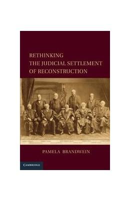 Abbildung von Brandwein | Rethinking the Judicial Settlement of Reconstruction | 2011