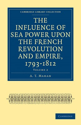 Abbildung von Mahan | The Influence of Sea Power upon the French Revolution and Empire, 1793-1812 | 2010 | Volume 2