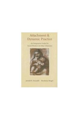 Abbildung von Brandell / Ringel | Attachment and Dynamic Practice | 2007 | An Integrative Guide for Socia...