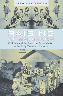 Abbildung von Jacobson | Raising Consumers | 2004 | Children and the American Mass...