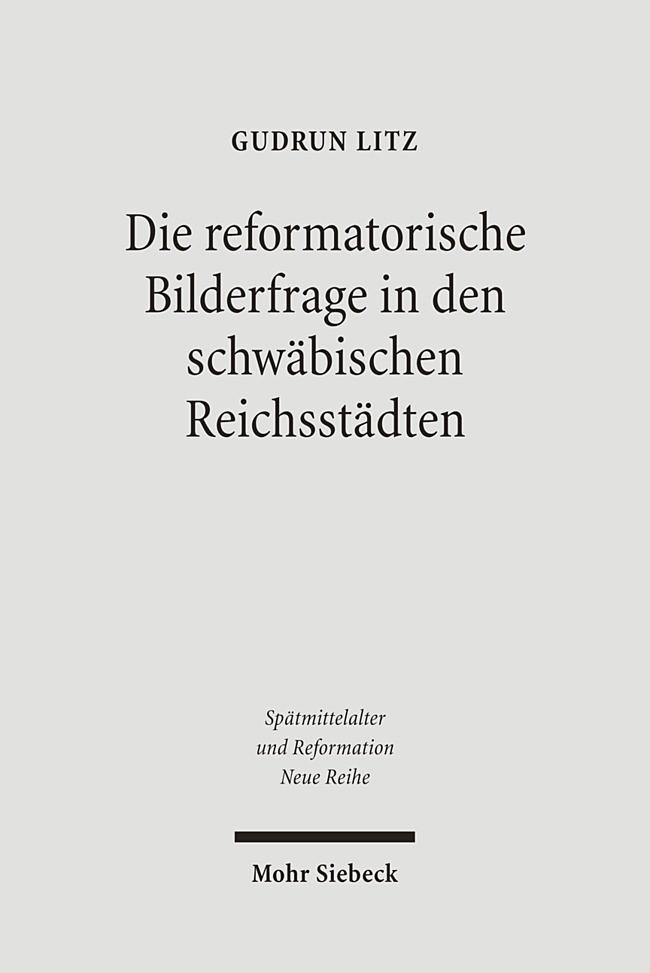 Die reformatorische Bilderfrage in den schwäbischen Reichsstädten | Litz | 1., Aufl., 2007 | Buch (Cover)