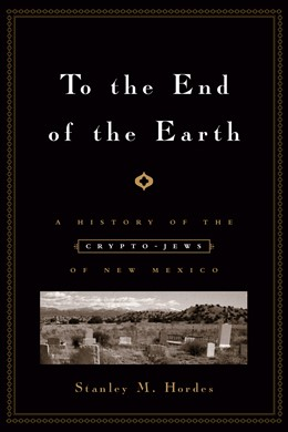 Abbildung von Hordes | To the End of the Earth | 2008 | A History of the Crypto-Jews o...