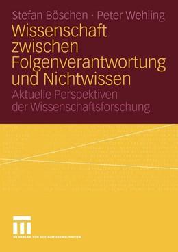 Abbildung von Böschen / Wehling | Wissenschaft zwischen Folgenverantwortung und Nichtwissen | 2004 | Aktuelle Perspektiven der Wiss...