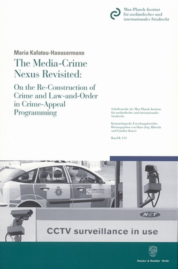The Media-Crime Nexus Revisited: On the Re-Construction of Crime and Law-and-Order in Crime-Appeal Programming. | Kafatou-Haeusermann, 2007 | Buch (Cover)
