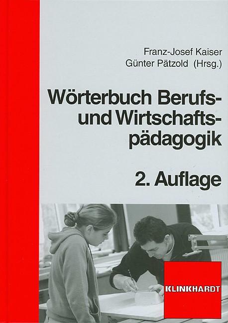 Wörterbuch Berufs- und Wirtschaftspädagogik   Kaiser / Pätzold   2., überarbeitete und erweiterte Auflage, 2006   Buch (Cover)