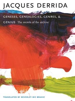 Abbildung von Derrida | Geneses, Genealogies, Genres, and Genius | 2006 | The Secrets of the Archive