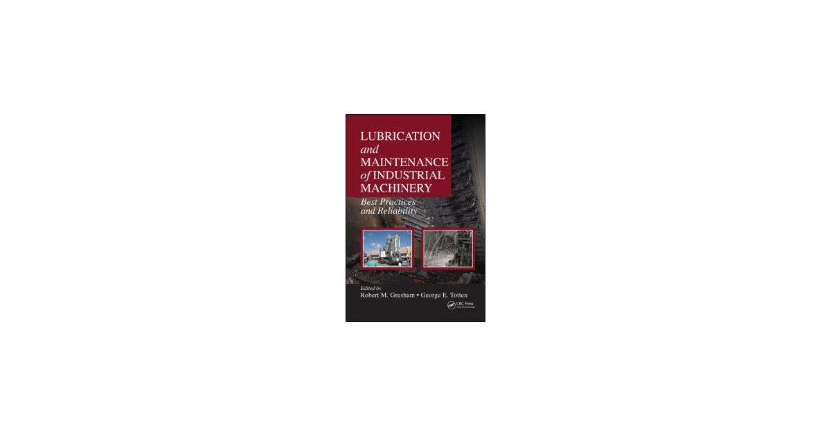 lubrication and maintenance of industrial machinery totten george e gresham robert m