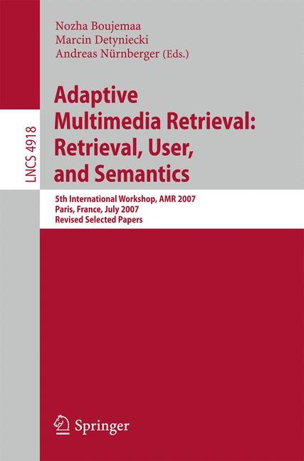 Adaptive Multimedia Retrieval: Retrieval, User, and Semantics | Boujemaa / Detyniecki / Nürnberger, 2008 | Buch (Cover)