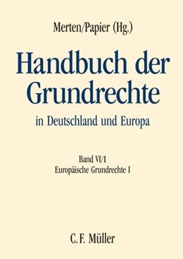 Abbildung von Merten / Papier (Hrsg.) | Handbuch der Grundrechte in Deutschland und Europa, Band VI/1: Europäische Grundrechte I | 2010