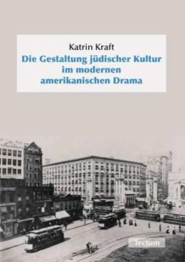 Abbildung von Kraft | Die Gestaltung jüdischer Kultur im modernen amerikanischen Drama | 2005