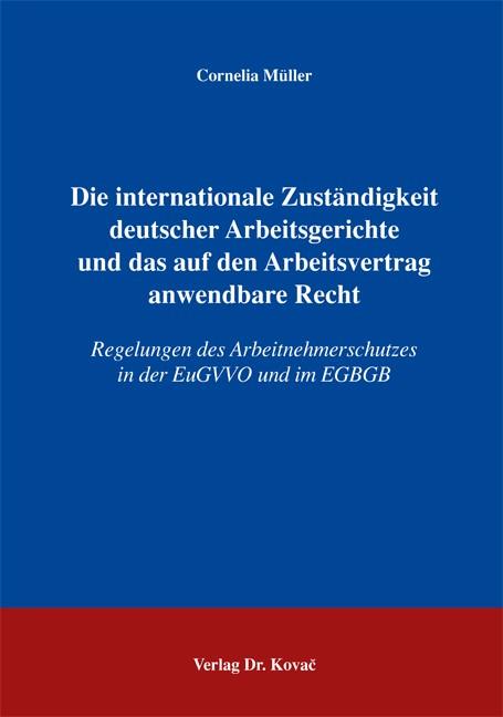 Die internationale Zuständigkeit deutscher Arbeitsgerichte und das auf den Arbeitsvertrag anwendbare Recht   Müller, 2004   Buch (Cover)