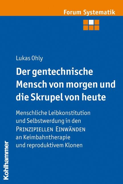 Der gentechnische Mensch von morgen und die Skrupel von heute | Ohly, 2008 | Buch (Cover)