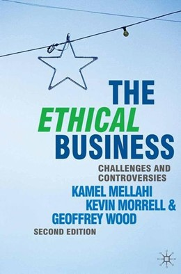 Abbildung von Mellahi / Morrell   The Ethical Business   2nd ed. 2010   2010   Challenges and Controversies