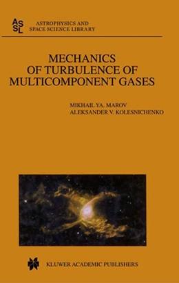 Abbildung von Marov / Kolesnichenko | Mechanics of Turbulence of Multicomponent Gases | 2001 | 2002 | 269