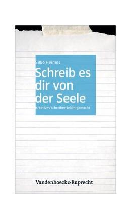 Abbildung von Heimes | Schreib es dir von der Seele | 3., unveränderte Auflage | 2015 | Kreatives Schreiben leicht gem...