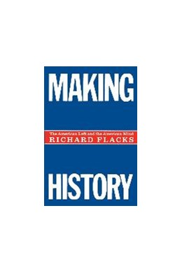 Abbildung von Flacks | Making History | 1989 | The American Left and the Amer...