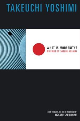 Abbildung von Takeuchi   What Is Modernity?   2005   Writings of Takeuchi Yoshimi