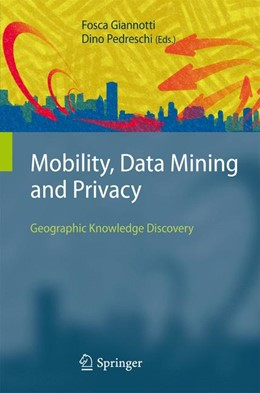 Abbildung von Giannotti / Pedreschi | Mobility, Data Mining and Privacy | 1st Edition. Softcover version of original hardcover edition 2008 | 2010 | Geographic Knowledge Discovery