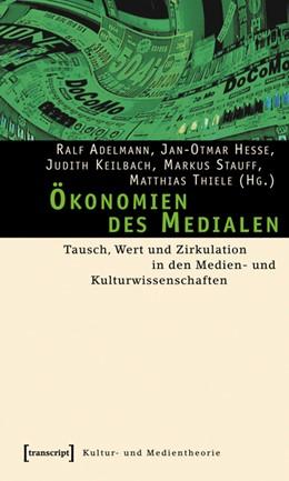 Abbildung von Adelmann / Hesse / Keilbach / Stauff / Thiele | Ökonomien des Medialen | 2006 | Tausch, Wert und Zirkulation i...