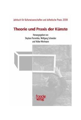 Abbildung von Porombka / Schneider / Worthmann   Theorie und Praxis der Künste   2008   Jahrbuch Kulturwissenschaften ...