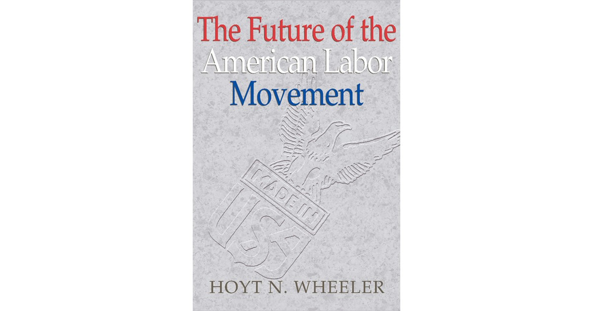 the future of the american labor movement wheeler hoyt n