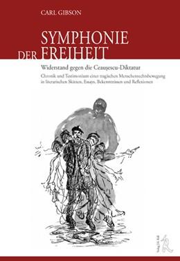 Abbildung von Gibson | Symphonie der Freiheit - Widerstand gegen die Ceausescu-Diktatur | 2008 | Chronik und Testimonium einer ...