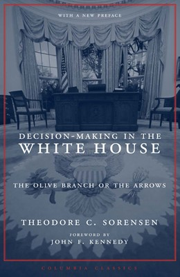 Abbildung von Sorensen | Decision-Making in the White House | with a new preface | 2005 | The Olive Branch or the Arrows