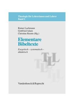 Abbildung von Adam / Lachmann / Reents   Elementare Bibeltexte   5., unveränderte Auflage   2012   Exegetisch – systematisch – di...   Band 002