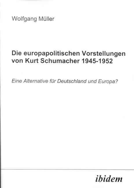 Die europapolitischen Vorstellungen von Kurt Schumacher 1945-1952 | Müller, 2003 | Buch (Cover)